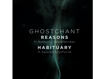 GHOSTCHANT – REASONS/ HABITUARY